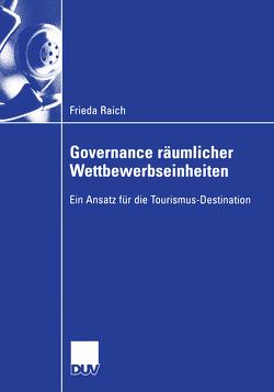 Governance räumlicher Wettbewerbseinheiten von Pechlaner,  Prof. Dr. Harald, Raich,  Frieda