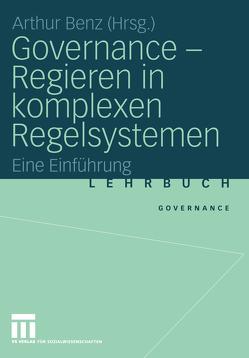 Governance – Regieren in komplexen Regelsystemen von Benz,  Arthur, Luetz,  Susanne, Schimank,  Uwe, Simonis,  Georg