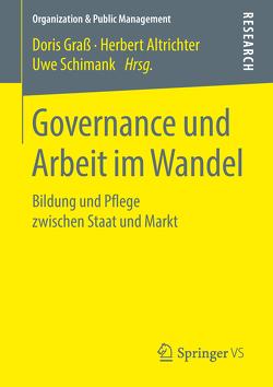 Governance und Arbeit im Wandel von Altrichter,  Herbert, Graß,  Doris, Schimank,  Uwe