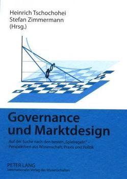 Governance und Marktdesign von Tschochohei,  Heinrich, Zimmermann,  Stefan