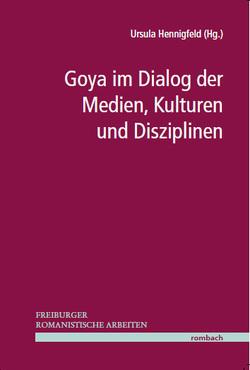Goya im Dialog der Medien, Kulturen und Disziplinen von Hennigfeld,  Ursula