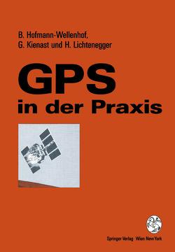 GPS in der Praxis von Hofmann-Wellenhof,  Bernhard, Kienast,  Gerhard, Lichtenegger,  Herbert