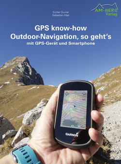 GPS know-how Outdoor-Navigation, so geht's von Abel,  Sebastian, Durner,  Günter