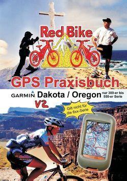 GPS Praxisbuch Garmin Dakota/Oregon V2 von RedBike ®,  Nußdorf,  RedBike ®,