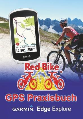GPS Praxisbuch Garmin Edge Explore von RedBike ®,  Nußdorf,  RedBike ®,