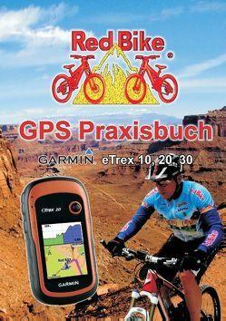 GPS Praxisbuch Garmin eTrex 10, 20, 30 von RedBike ®,  Nußdorf,  RedBike ®,