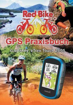 GPS Praxisbuch Garmin eTrex Touch 25/35 von RedBike ®,  Nußdorf,  RedBike ®,