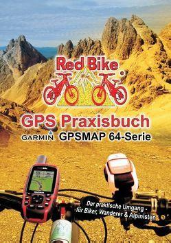 GPS Praxisbuch Garmin GPSMAP64 -Serie von RedBike ®,  Nußdorf,  RedBike ®,