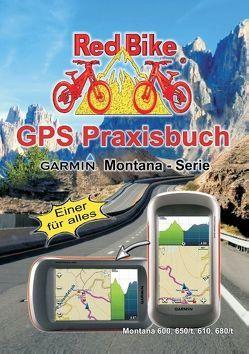 GPS Praxisbuch Garmin Montana – Serie von RedBike ®,  Nußdorf,  RedBike ®,