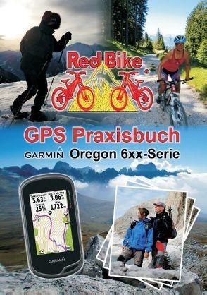 GPS Praxisbuch Garmin Oregon 6xx-Serie von RedBike ®,  Nußdorf,  RedBike ®,