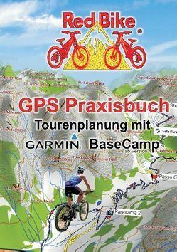 GPS Praxisbuch – Tourenplanung mit Garmin BaseCamp von Redbike,  Nußdorf