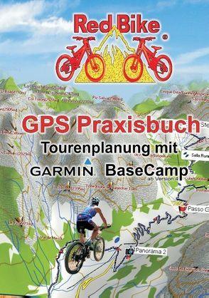 GPS Praxisbuch – Tourenplanung mit Garmin BaseCamp von RedBike ®,  Nußdorf,  RedBike ®,