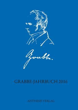 Grabbe-Jahrbuch 2016 von Dahl,  Claudia, Eberhardt,  Joachim, Ehrlich,  Lothar, Haideri,  Arin, Kopp,  Detlev, Lenz,  Anna, Martin,  Ariane, Muschol,  Sandra, Stenzel,  Burkhard