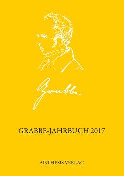 Grabbe-Jahrbuch 2017 von Bärwinkel,  Roland, Baumgartner,  Stephan, Eberhardt,  Joachim, Ehrlich,  Lothar, Jauslin,  Kurt, Kopp,  Detlev, Popig,  Jürgen, Rose,  Margaret, Roselli,  Antonio, Wehner,  Walter