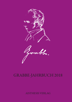 Grabbe-Jahrbuch 2018 von Chevrel,  Eric, Darras,  Gilles, Ehrlich,  Lothar, Grabbe,  Katharina, Kopp,  Detlev, Kurbjuhn,  Charlotte, Laudin,  Gérard, Le Moël,  Sylvie, Meier,  Albert
