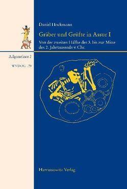 Gräber und Grüfte aus Assur von der zweiten Hälfte des 3. bis zur Mitte des 2. Jahrtausends. v. Chr. von Hockmann,  Daniel
