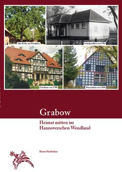 Grabow – Heimat mitten im Hannoverschen Wendland von Nottbohm,  Horst