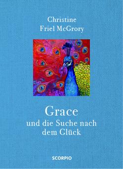 Grace und die Suche nach dem Glück von Friel McGrory,  Christine, Zerbst,  Marion