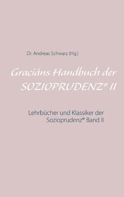Graciáns Handbuch der SOZIOPRUDENZ® II von Schwarz,  Dr. Andreas