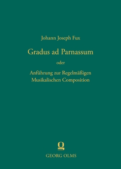 Gradus ad Parnassum Anführung zur Regelmäßigen Musikalischen Composition von Fux,  Johann Joseph