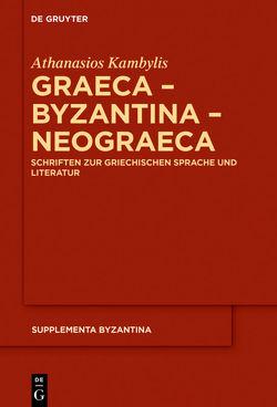 Graeca – Byzantina – Neograeca von Kambylis,  Athanasios, Kolovou,  Foteini, Prinzing,  Günter
