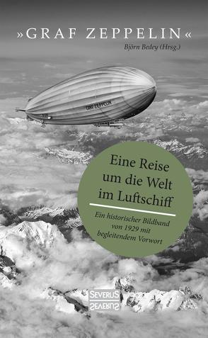 """""""Graf Zeppelin"""" – Eine Reise um die Welt im Luftschiff von Bedey,  Björn"""
