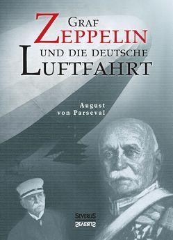 Graf Zeppelin und die deutsche Luftfahrt von Bedey,  Björn, Parseval,  August von