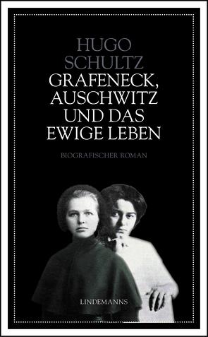 Grafeneck, Auschwitz und das ewige Leben von Schultz,  Hugo
