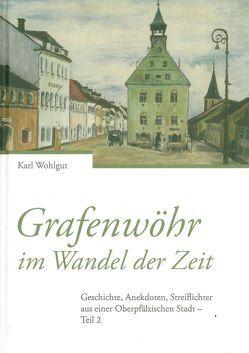 Grafenwöhr im Wandel der Zeit von Wohlgut,  Karl