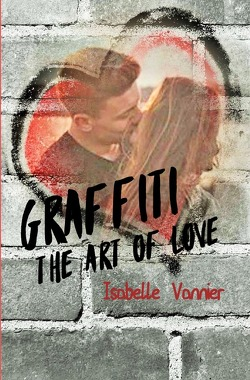 Graffiti – The Art of Love von Vannier,  Isabelle
