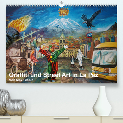 Graffiti und Street Art in La Paz (Premium, hochwertiger DIN A2 Wandkalender 2021, Kunstdruck in Hochglanz) von Max Glaser,  Dr.