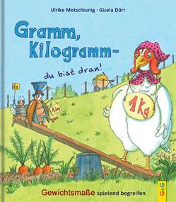 Gramm, Kilogramm – du bist dran! von Dürr,  Gisela, Motschiunig,  Ulrike