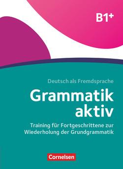 Grammatik aktiv / B1+ – Training für Fortgeschrittene zur Wiederholung der Grundgrammatik von Jin,  Friederike, Voß,  Ute