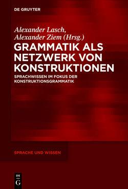 Grammatik als Netzwerk von Konstruktionen von Lasch,  Alexander, Ziem,  Alexander