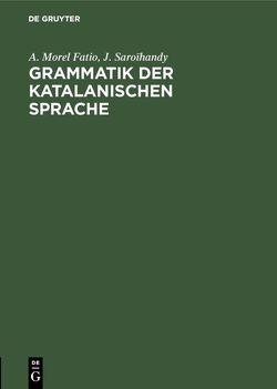 Grammatik der katalanischen Sprache von Morel Fatio,  A., Saroïhandy,  J.
