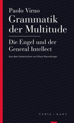 Grammatik der Multitude / Die Engel und der General Intellect von Neundlinger,  Klaus, Virno,  Paolo