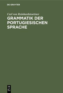 Grammatik der portugiesischen Sprache von Reinhardstoettner,  Carl von
