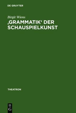 'Grammatik' der Schauspielkunst von Wiens,  Birgit