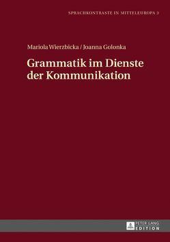Grammatik im Dienste der Kommunikation von Golonka,  Joanna, Wierzbicka,  Mariola