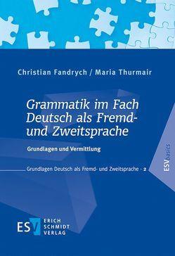 Grammatik im Fach Deutsch als Fremd- und Zweitsprache von Fandrych,  Christian, Thurmair,  Maria