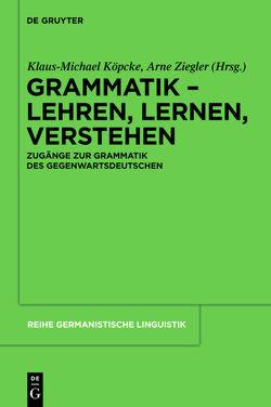 Grammatik – Lehren, Lernen, Verstehen von Köpcke,  Klaus-Michael, Ziegler,  Arne