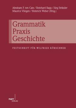 Grammatik – Praxis – Geschichte von Cate,  Abraham P ten, Rapp,  Reinhard, Strässler,  Jürg, Vliegen,  Maurice, Weber,  Heinrich