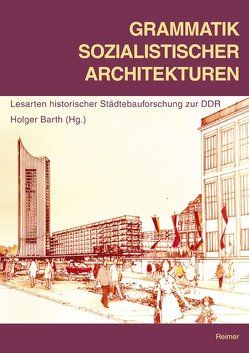 Grammatik sozialistischer Architekturen von Barth,  Holger