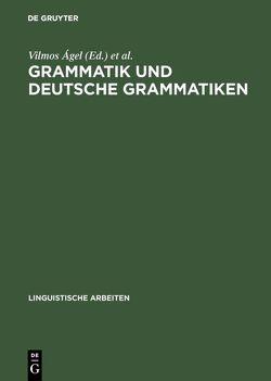 Grammatik und deutsche Grammatiken von Ágel,  Vilmos, Brdar-Szabó,  Rita