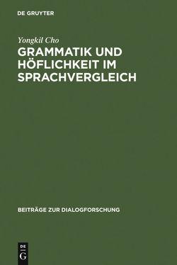 Grammatik und Höflichkeit im Sprachvergleich von Cho,  Yongkil