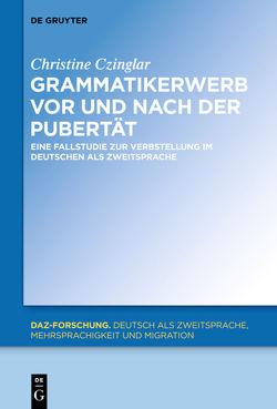 Grammatikerwerb vor und nach der Pubertät von Czinglar,  Christine