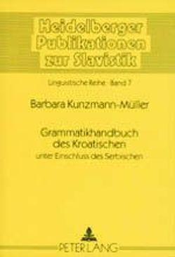 Grammatikhandbuch des Kroatischen unter Einschluss des Serbischen von Kunzmann-Müller,  Barbara