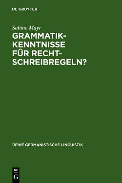 Grammatikkenntnisse für Rechtschreibregeln? von Mayr,  Sabine
