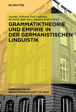Grammatiktheorie und Empirie in der germanistischen Linguistik von Gallmann,  Peter, Habermann,  Mechthild, Krifka,  Manfred, Wöllstein,  Angelika