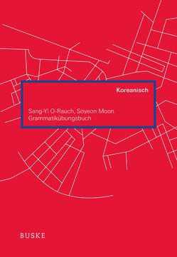 Grammatikübungsbuch Koreanisch von Moon,  Soyeon, O-Rauch,  Sang-Yi